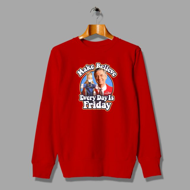 Mister Rogers Quote Sweatshirt Make Believe Everyday Is Friday