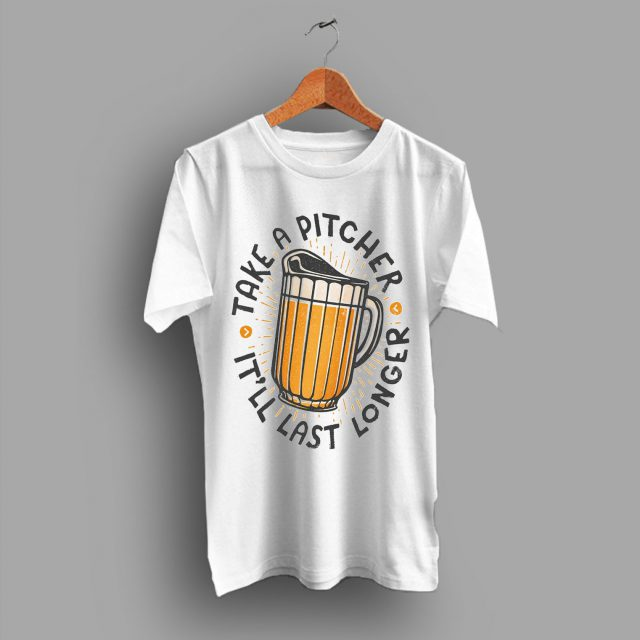 My Beer Day Take A Pitcher Itt'll Last Longer T Shirt