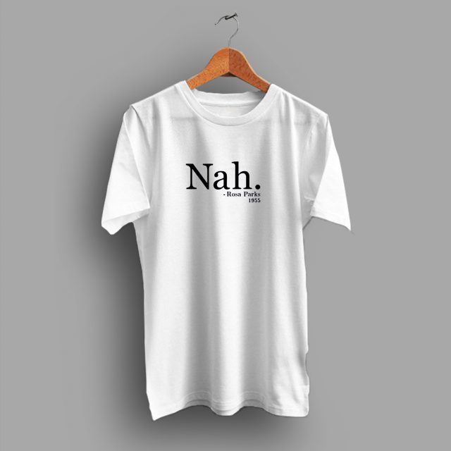 Nah Quote Rosa Parks 1955 Graphic T Shirt