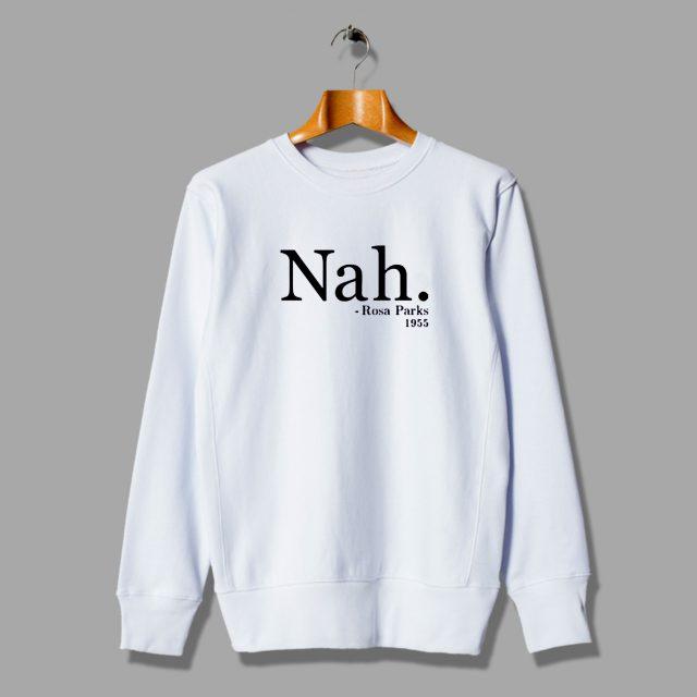 Nah Rosa Parks 1955 Quote Unisex Sweatshirt