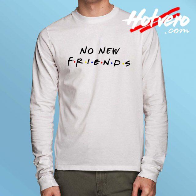 No New Friends TV Show Long Sleeve T Shirt