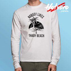 Nobody Likes A Shady Beach Long Sleeve T Shirt