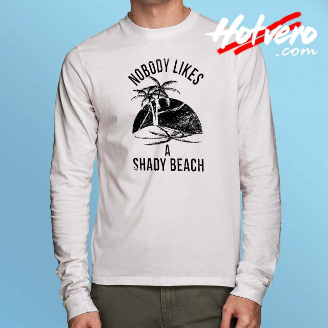 Nobody Likes A Shady Beach Long Sleeve T Shirt