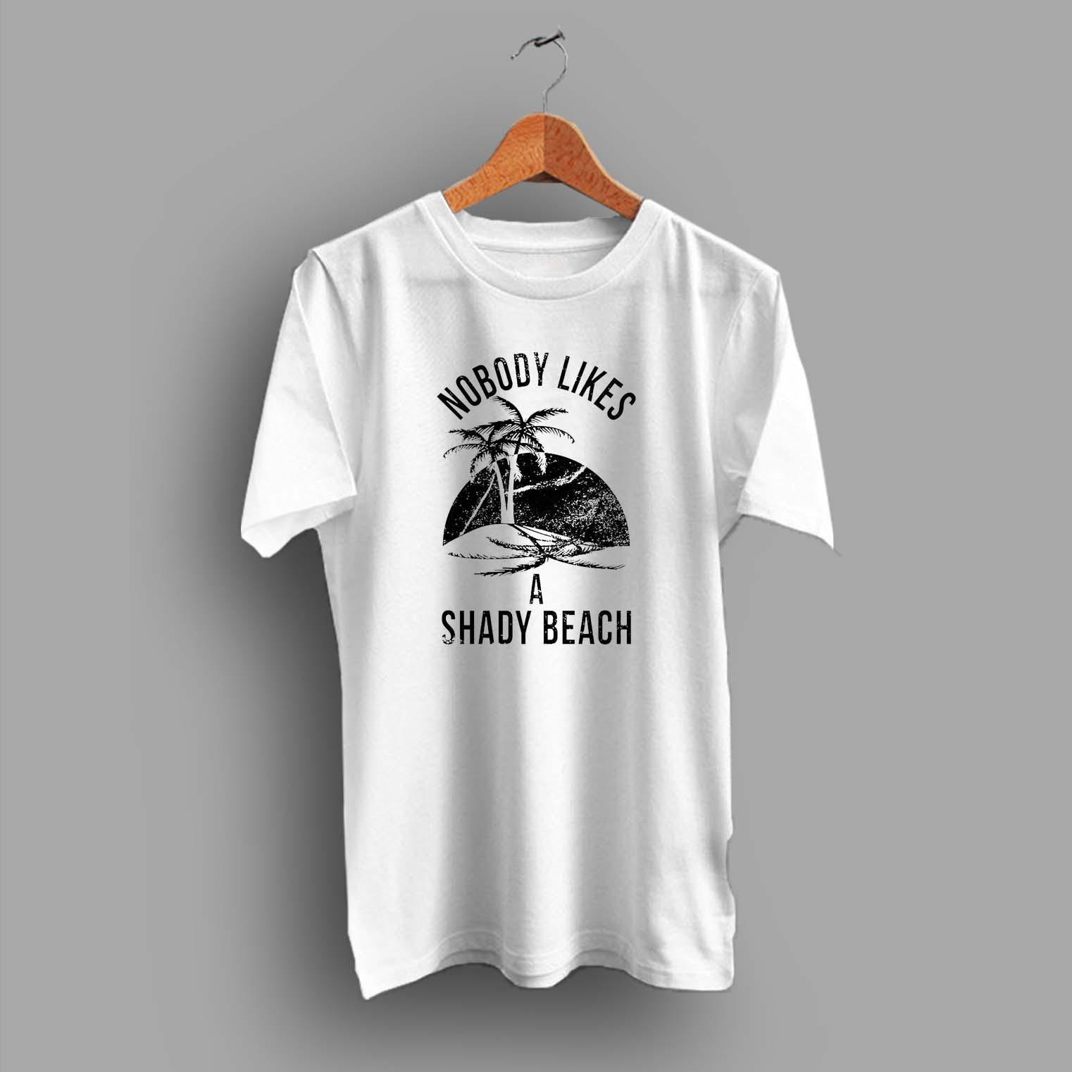 Nobody Likes A Shady Beach Summer T Shirt - Hotvero