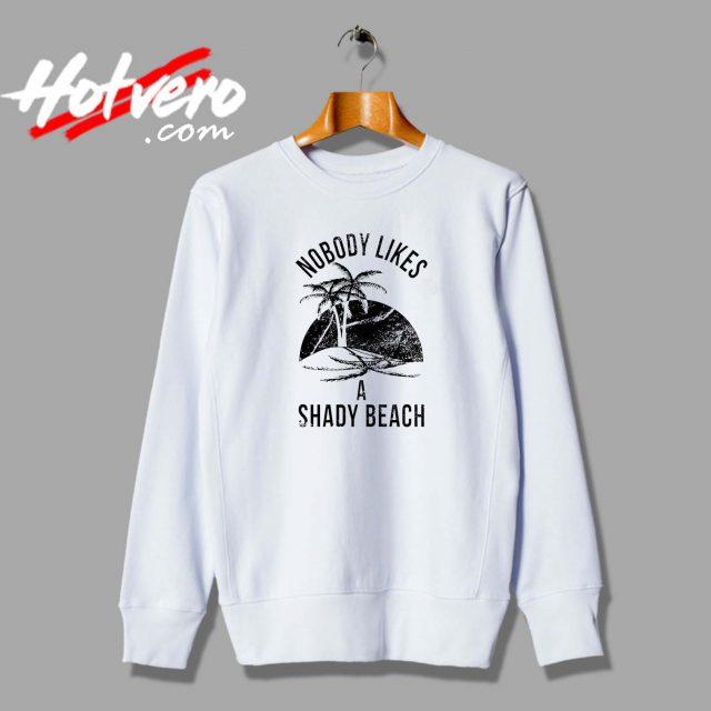 Nobody Likes A Shady Beach Unisex Sweatshirt