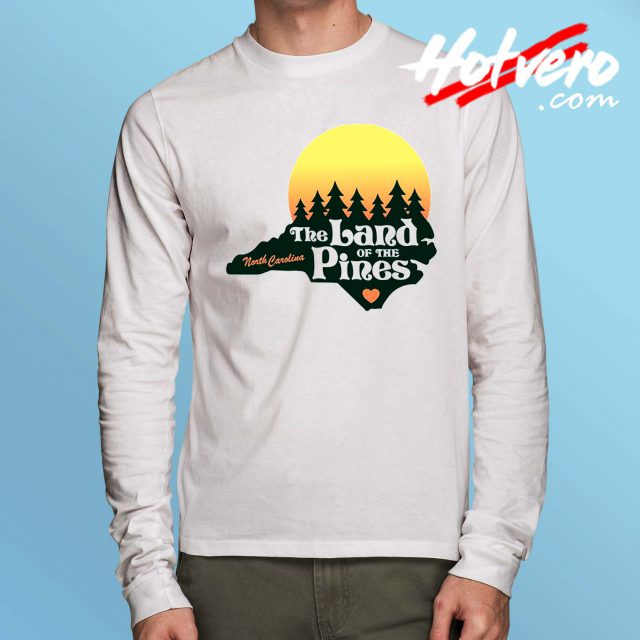 North Carolina Land Of The Pines Long Sleeve T Shirt