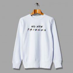 Parody Sweatshirt No New Friends Tv Show
