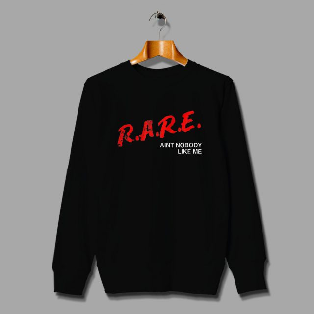 Rare Aint Nobody Like Me DARE Parody Sweatshirt