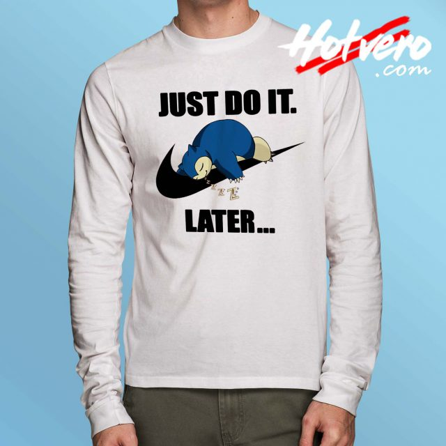 Snorlax Pokemon Just Do It Later Parody Long Sleeve T Shirt