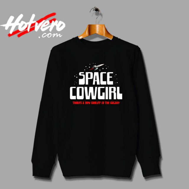 Space Cowgirl New Sheriff In The Galaxy Sweatshirt