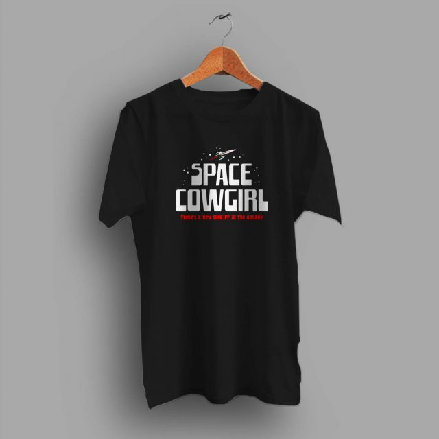 Space Cowgirl New Sheriff In The Galaxy T Shirt