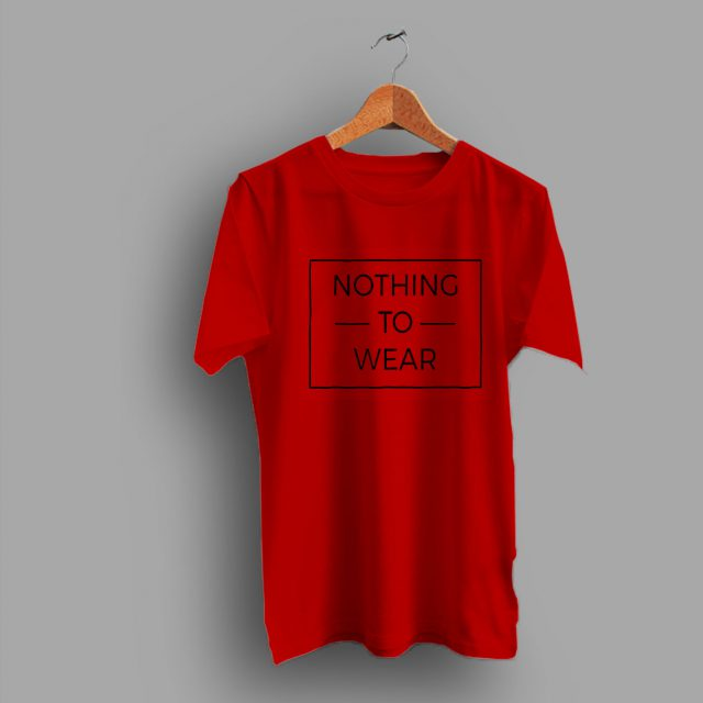 Stand Up Everyday Nothing To Wear Geek T Shirt
