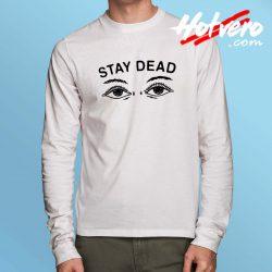 Stay Dead Long Sleeve Shirt Grunge Design