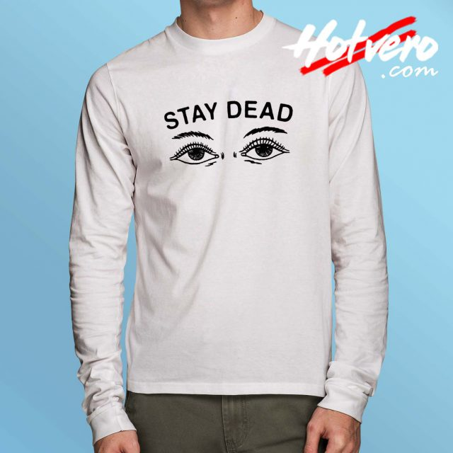 Stay Dead Long Sleeve Shirt Grunge Design
