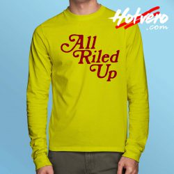 Vintage All Riled Up Quote Long Sleeve T Shirt
