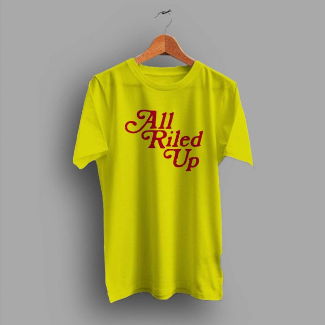 Vintage All Riled Up Quote Summer T Shirt