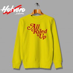 Vintage All Riled Up Quote Unisex Sweatshirt
