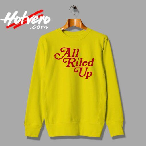 Vintage All Riled Up Quote Unisex Sweatshirt