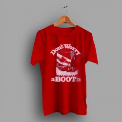 Vintage Funny Style Dont Worry A Boot It T Shirt