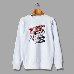 Vintage Toxic Masculinity Quote Sweatshirt