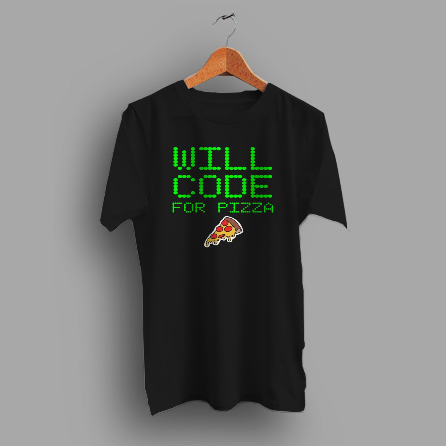 bed4b7b3 Will Code For Pizza Programer Gift Geek T Shirt - Hotvero