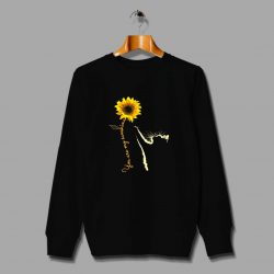You Are My Sunshine Sunflower Quote Sweatshirt