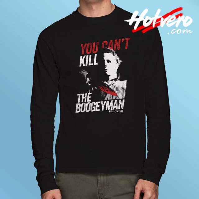 You Can't Kill Boogeyman Michael Myers Long Sleeve Shirt