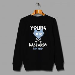 Young Bastard Run Wild Unisex Sweatshirt