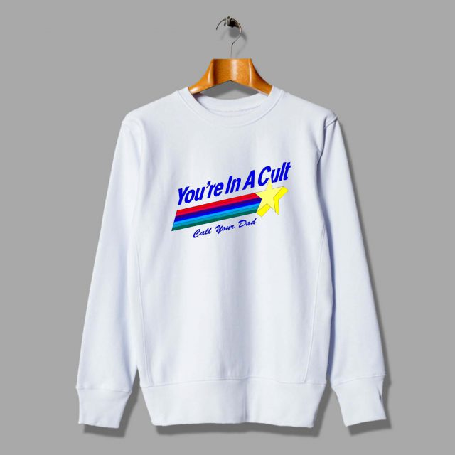 Youre In A Cult Call Your Dad Quote Sweatshirt