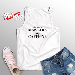 All I Need is Mascara And Caffeine Cute Tank Top