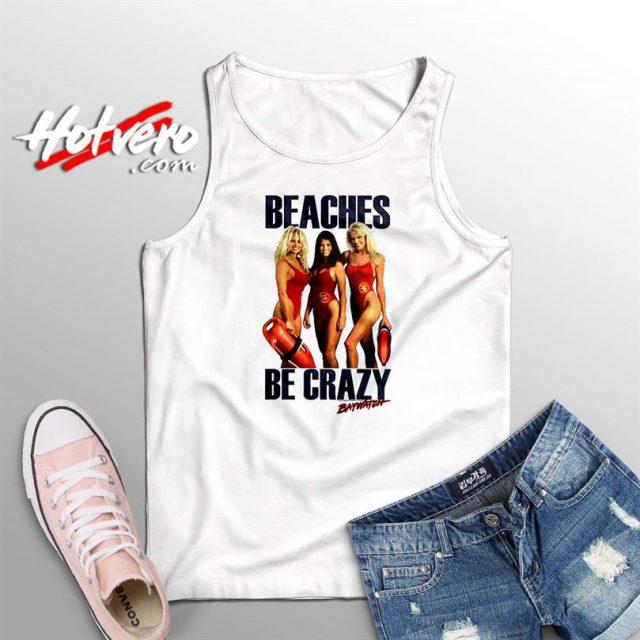 Baywatch Beaches Be Crazy Summer Tank Top