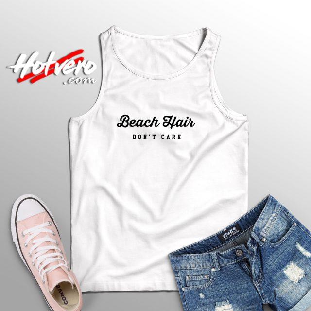 Beach Hair Dont Care Cute Tank Top
