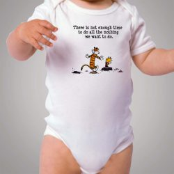 Calvin and Hobbes Not Enough Time Quote Baby Onesie