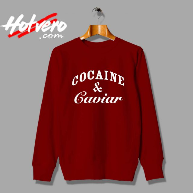 Cheap Cocain And Caviar Custom Sweatshirt