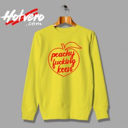 Cheap Peachy Fucking Keen Custom Sweatshirt