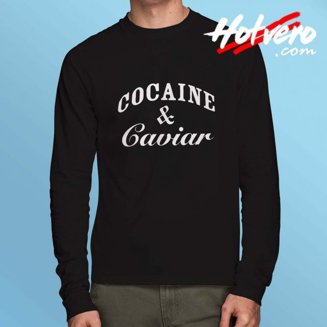 Cocain And Caviar Long Sleeve T Shirt