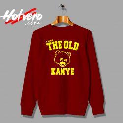 I Miss The Old Kanye West Custom Sweatshirt