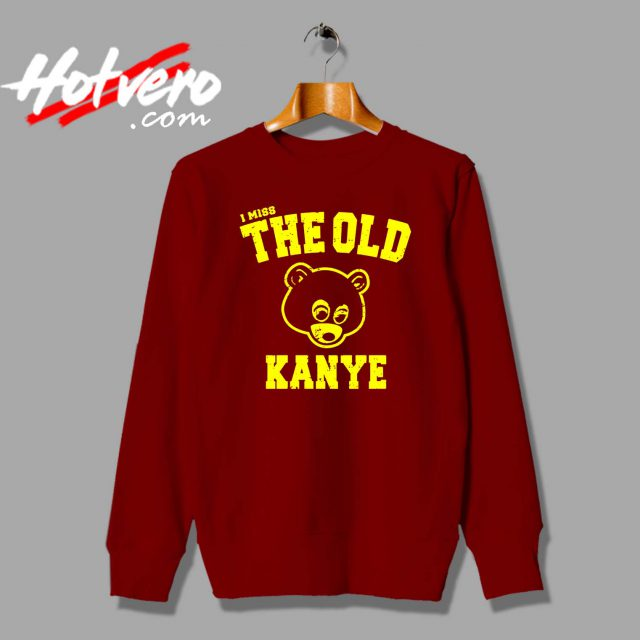 I Miss The Old Kanye West Custom Sweatshirt