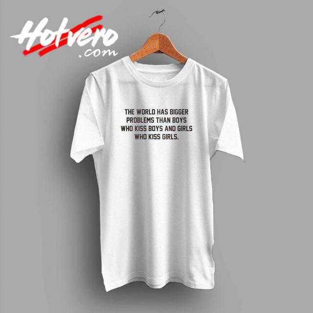 LGBT The World Has Bigger Problem Than Boys T Shirt
