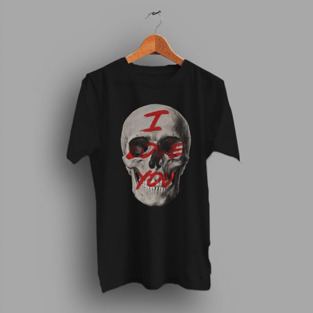 Last Long Time I Love You Skull T Shirt