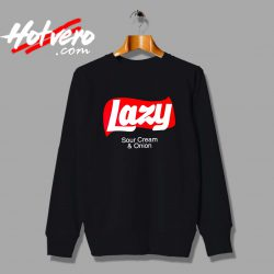 Lazy Sour Cream And Onion Custom Sweatshirt