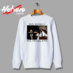 Notorious BIG Biggie Mo Money Mo Problems Sweatshirt