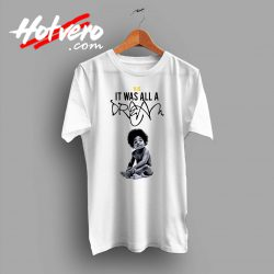 Notorious BIG It Was All a Dream Custom T Shirt