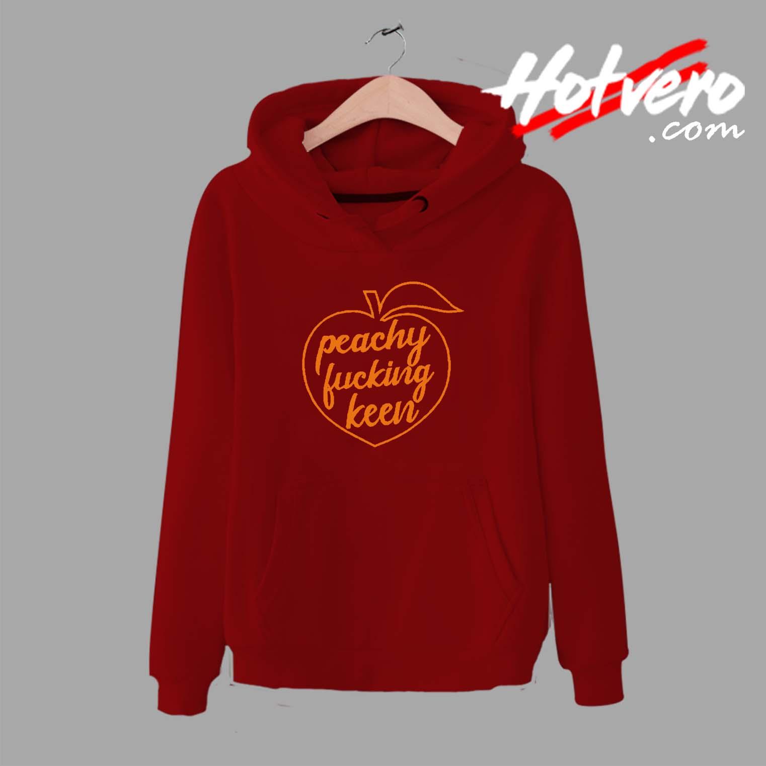8a777a51a564 Peachy Fucking Keen Unisex Hoodie - Streetwear by Hotvero