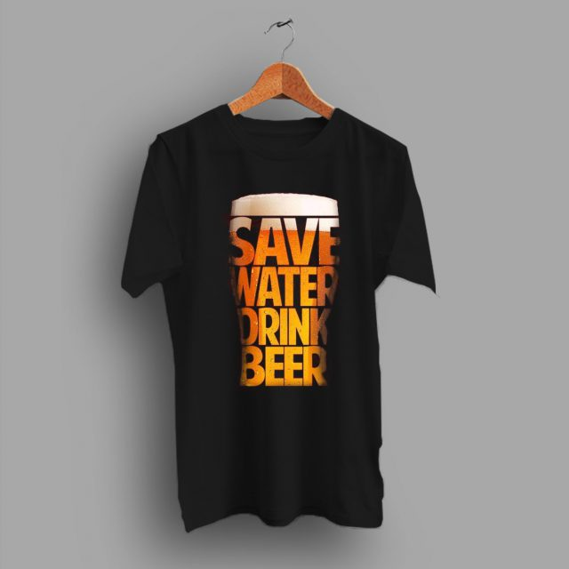 Sure To Be a Favorite Save Water Drink Beer T Shirt