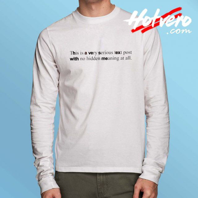This is a Very Serious Text Post Quote Long Sleeve T Shirt