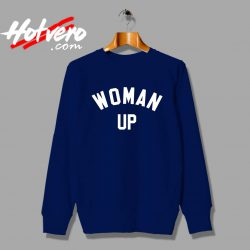 Woman Up Feminist Meaning Custom Sweatshirt