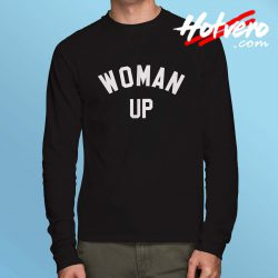 Woman Up Feminist Meaning Long Sleeve T Shirt
