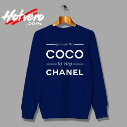 You Are The Coco To My Channel Quote Custom Sweatshirt