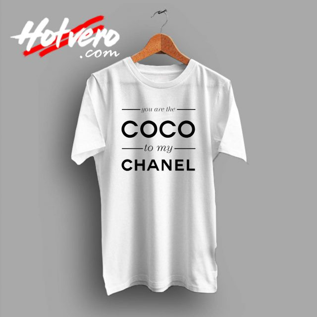 You Are The Coco To My Channel Quote Custom T Shirt